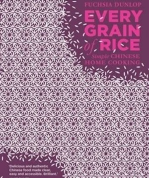 Every Grain of Rice, by Fuchsia Dunlop.