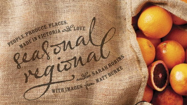 Sarah Robins' 'Seasonal Regional', published by Sustainable Table, photography by Matt Burke. RRP $60.