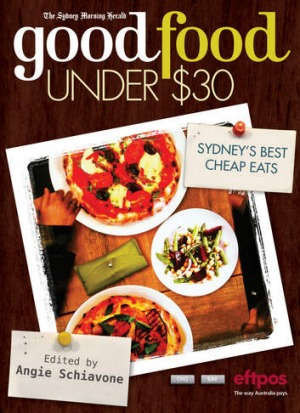 Coming soon: The Sydney Morning Herald Good Food Under $30 guide will be sold for $5 with the paper this Saturday. It's ...