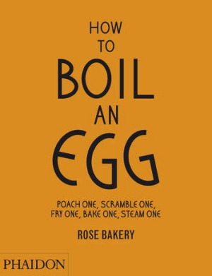 You'll never be stuck for ideas again: How to boil an egg, by Carrarini, Phaidon, $39.95.