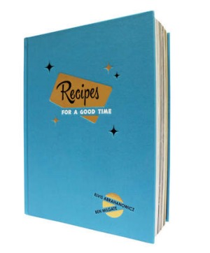 Recipes for a Good Time by Ben Milgate and Elvis Abrahanowicz.