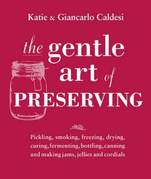 <i>The Gentle Art of Preserving</i>, by Katie and Giancarlo Caldesi.