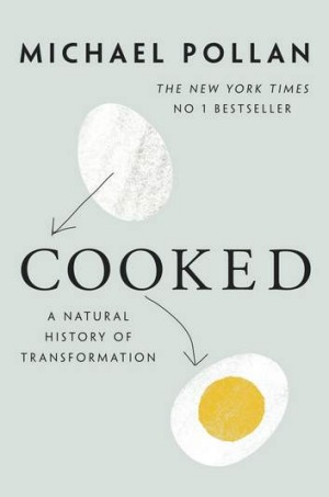 Cooked: A Natural History of Transformation. Micahel Pollan, Penguin