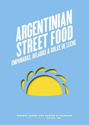 <I>Argentinian Street Food</I>, by Enrique Zanoni and Gaston Stivelmaher. Available March 2014. RRP $29.99