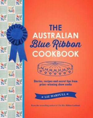 Classics ... The Australian Blue Ribbon Cookbook by Liz Harfull.