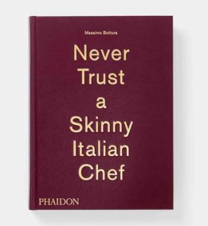 <i>Never Trust a Skinny Italian Chef</i> by Massimo Bottura.