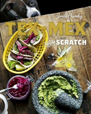<i>Tex-Mex from Scratch</i>, by Jonas Cramby.