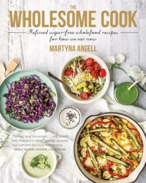 <i>The Wholesome Cook: Refined sugar-free wholefood recipes for how we eat now</i>, by Martyna Angell. (Harlequin MIRA, ...