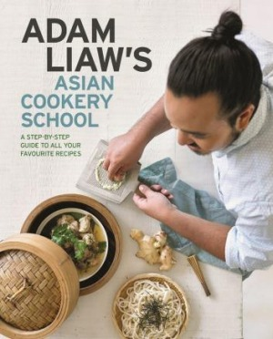 Adam Liaw's Asian Cookery School by Adam Liaw.