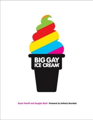 Big Gay Ice Cream by Bryan Petroff and Douglas Quint.
