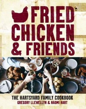 Fried Chicken and Friends: The Hartsyard Family Cookbook by Gregory Llewellyn and Naomi Hart.