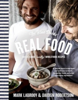The Blue Ducks' Real Food by Mark LaBrooy and Darren Robertson.