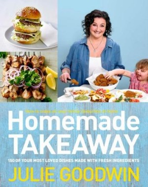 Homemade Takeaway, by Julie Goodwin. Hachette. $39.99.