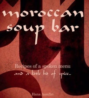 Moroccan Soup Bar. Recipes of a spoken menu and a little bit of spice by Hana Assafiri.