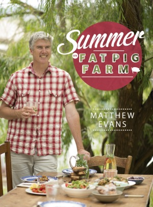 Summer on fat Pig Farm by Matthew Evans.