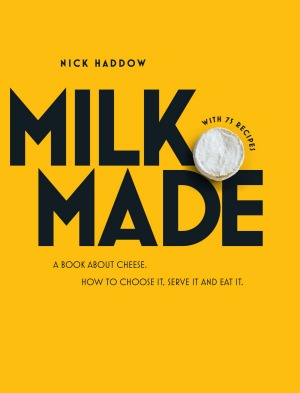 Nick Haddow's book Milk. Made is published by Hardie Grant Books, RRP $55.