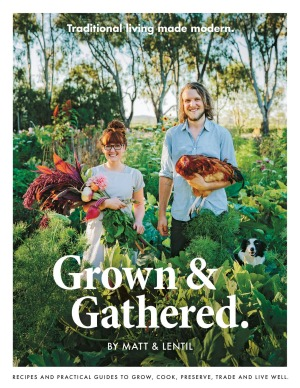 'Grown and Gathered' by Matt and Lentil (Plum Books, $45).