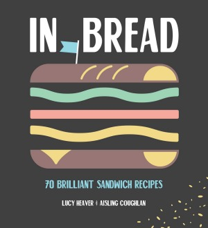 In Bread: 70 Brilliant Sandwich Recipes.