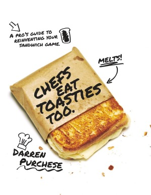 Chefs Eat Toasties Too by Darren Purchese.