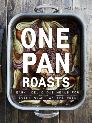 One Pan Roasts by Molly Shuster.