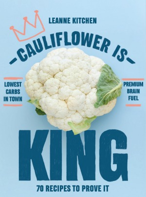 Cauliflower is King by Leanne Kitchen.