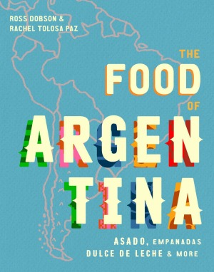 The Food of Argentina by Ross Dobson and Rachel Tolosa Paz.