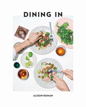 Dining In by Alison Roman.