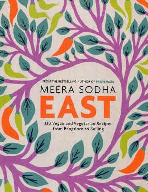 East: 120 Vegetarian and Vegan Recipes from Bangalore to Beijing by Meera Sodha.